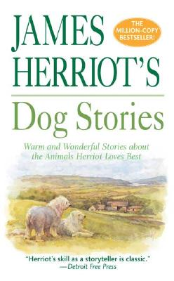 James Herriot's Dog Stories: Warm and Wonderful Stories about the Animals Herriot Loves Best - Herriot, James