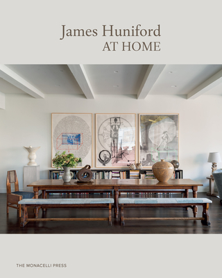 James Huniford: At Home - Huniford, James, and Viladas, Pilar (Foreword by), and Treffinger, Stephen (Text by)