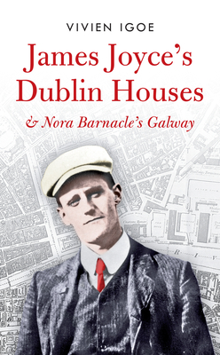 James Joyce's Dublin Houses & Nora Barnacle's Galway - Igoe, Vivien (Editor)