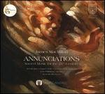 James MacMillan: Annunciations - Sacred Music for the 21st Century
