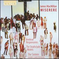 James MacMillan: Miserere - Cecilia Osmond (soprano); Christopher Royall (alto); Eamonn Dougan (bass); Elin Manahan Thomas (soprano);...