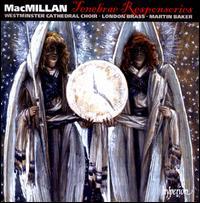 James MacMillan: Tenebrae Responsories - Alexander Hopkins (treble); Andrew Crowley (trumpet); Daniel Newell (trumpet); David Knight (tenor);...