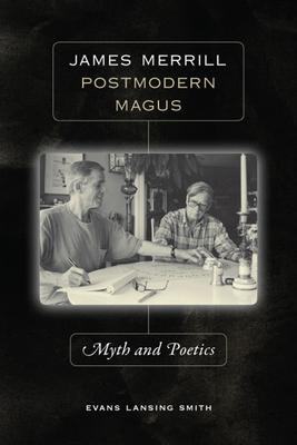James Merrill, Postmodern Magus: Myth and Poetics - Smith, Evans Lansing