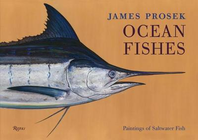 James Prosek Ocean Fishes: Deluxe: Paintings of Saltwater Game Fish - Prosek, James, and Matthiessen, Peter