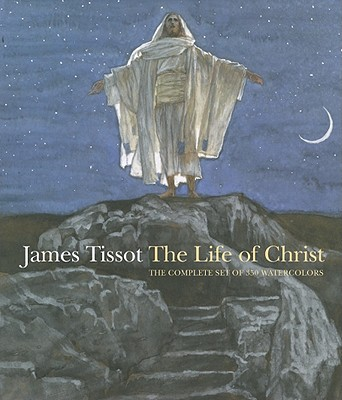 James Tissot: The Life of Christ: The Complete Set of 350 Watercolors - Tissot, James Jacques Joseph, and Dolkart, Judith F (Editor), and Morgan, David (Text by)