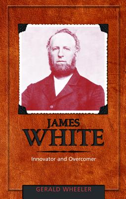 James White: Innovator and Overcomer - Wheeler, Gerald