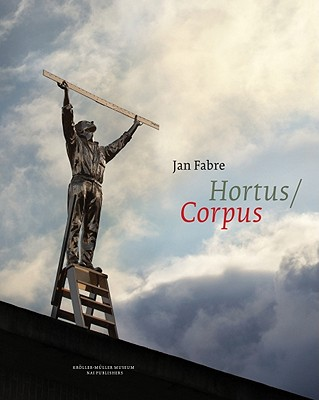 Jan Fabre: Hortus Corpus - Fabre, Jan, and Van Straaten, Evert (Text by), and Hertmans, Stefan (Text by)