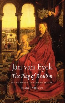 Jan Van Eyck: The Play of Realism - Harbison, Craig