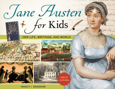Jane Austen for Kids: Her Life, Writings, and World, with 21 Activities - Sanders, Nancy I
