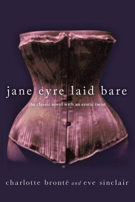 Jane Eyre Laid Bare: The Classic Novel with an Erotic Twist - Bronte, Charlotte