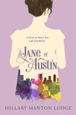 Jane of Austin: A Novel of Sweet Tea and Sensibility - Lodge, Hillary Manton