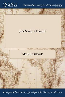 Jane Shore: A Tragedy - Rowe, Nicholas