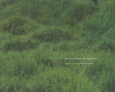 Janelle Lynch - Los Jardines De Mexico - Lynch, Janelle (Photographer)