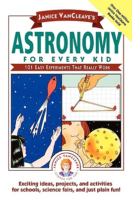 Janice VanCleave's Astronomy for Every Kid: 101 Easy Experiments that Really Work - VanCleave, Janice