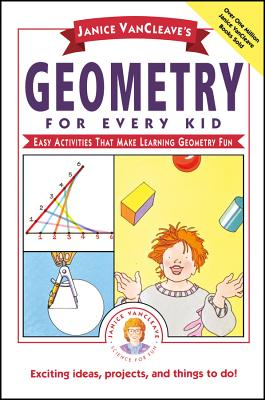 Janice Vancleave's Geometry for Every Kid: Easy Activities That Make Learning Geometry Fun - VanCleave, Janice