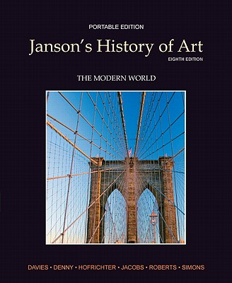 Janson's History of Art Portable Edition Book 4: The Modern World - Davies, Penelope J E, and Hofrichter, Frima F, and Jacobs, Joseph