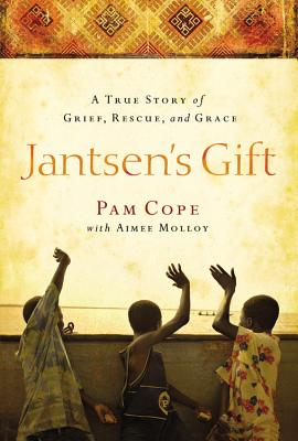 Jantsen's Gift: A True Story of Grief, Rescue, and Grace - Cope, Pam, and Molloy, Aimee
