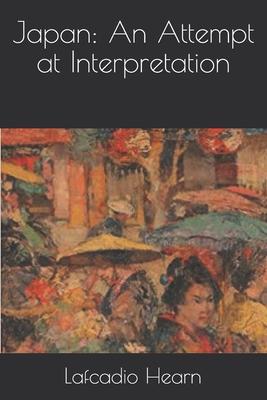Japan: An Attempt at Interpretation - Hearn, Lafcadio
