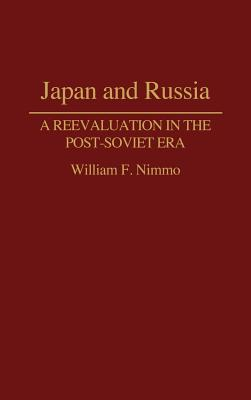Japan and Russia: A Reevaluation in the Post-Soviet Era - Nimmo, William F