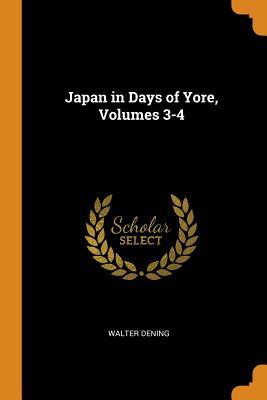 Japan in Days of Yore, Volumes 3-4 - Dening, Walter