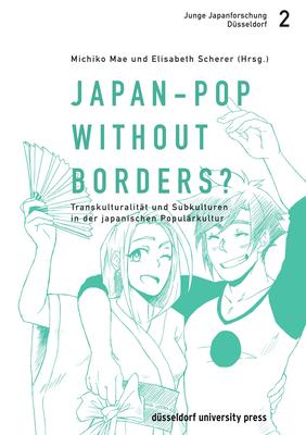 Japan-Pop Without Borders?: Transkulturalit?t Und Subkulturen in Der Japanischen Popul?rkultur - Mae, Michiko (Editor), and Scherer, Elisabeth (Editor)