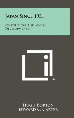Japan Since 1931: Its Political and Social Developments - Borton, Hugh, and Carter, Edward C (Foreword by)