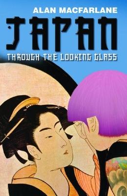 Japan Through the Looking Glass - MacFarlane, Alan