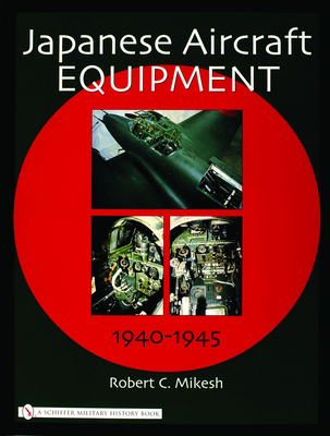 Japanese Aircraft Equipment: 1940-1945 - Mikesh, Robert C.