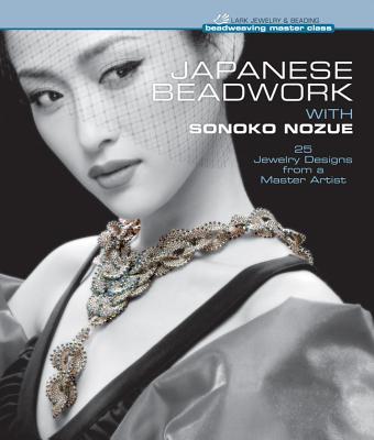 Japanese Beadwork with Sonoko Nozue: 25 Jewelry Designs from a Master Artist - Nozue, Sonoko