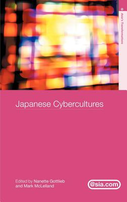 Japanese Cybercultures - Gottlieb, Nanette (Editor), and McLelland, Mark (Editor)