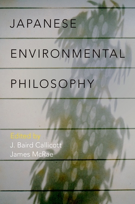 Japanese Environmental Philosophy - Callicott, J Baird (Editor), and McRae, James (Editor)