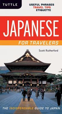 Japanese for Travelers: Useful Phrases Travel Tips Etiquette (Japanese Phrasebook) - Rutherford, Scott