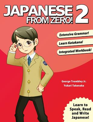 Japanese From Zero! 2: Proven Techniques to Learn Japanese for Students and Professionals - Trombley, George, and Takenaka, Yukari