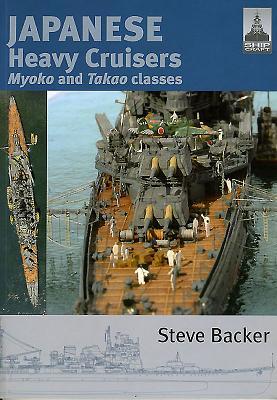 Japanese Heavy Cruisers: Myoko and Takao Classes - Backer, Steve