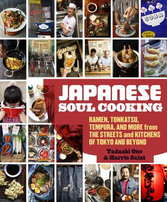 Japanese Soul Cooking: Ramen, Tonkatsu, Tempura, and More from the Streets and Kitchens of Tokyo and Beyond - Ono, Tadashi, and Salat, Harris, and Coleman, Todd (Photographer)