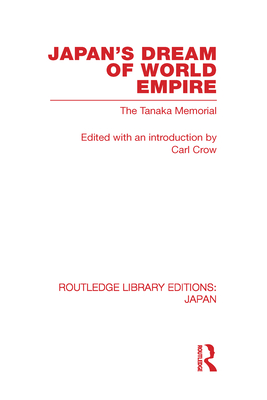 Japan's Dream of World Empire: The Tanaka Memorial - Crow, Carl (Editor)