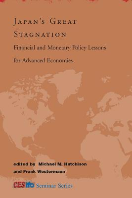 Japan's Great Stagnation: Financial and Monetary Policy Lessons for Advanced Economies - Hutchison, Michael M (Editor), and Westermann, Frank (Editor)