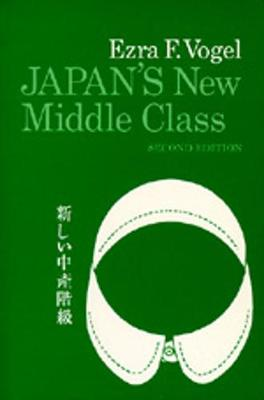Japan's New Middle Class: The Salary Man and His Family in a Tokyo Suburb, Second Edition - Vogel, Ezra F