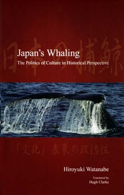 Japan's Whaling: The Politics of Culture in Historical Perspective - Watanabe, Hiroyuki