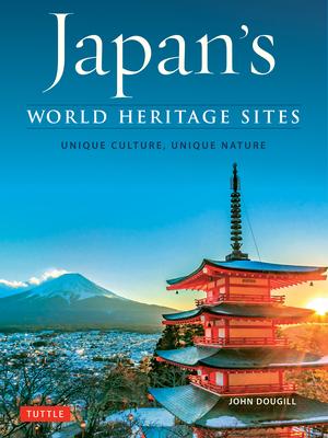 Japan's World Heritage Sites: Unique Culture, Unique Nature - Dougill, John
