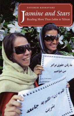Jasmine and Stars: Reading More Than Lolita in Tehran - Keshavarz, Fatemeh