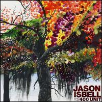 Jason Isbell and the 400 Unit - Jason Isbell / Jason Isbell & the 400 Unit