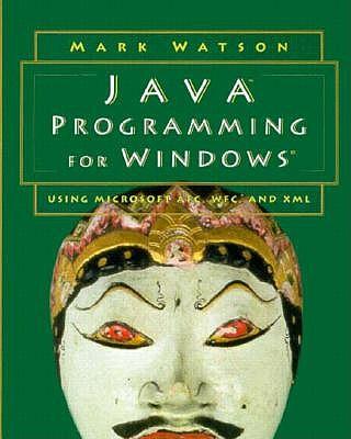 Java Programming for Windows: Using Microsoft Afc, Wfc, & XML - Watson, Mark