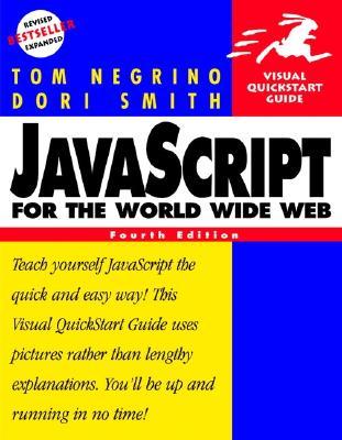 JavaScript for the World Wide Web: Visual QuickStart Guide - Negrino, Tom, and Smith, Dori