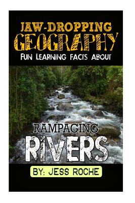 Jaw-Dropping Geography: Fun Learning Facts about Rampaging Rivers: Illustrated Fun Learning for Kids - Roche, Jess