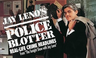 Jay Leno's Police Blotter -