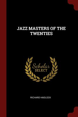 Jazz Masters of the Twenties - Hadlock, Richard