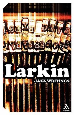 Jazz Writings - Larkin, Philip