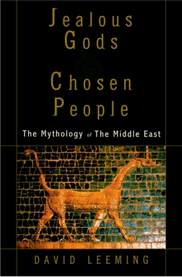 Jealous Gods and Chosen People: The Mythology of the Middle East - Leeming, David