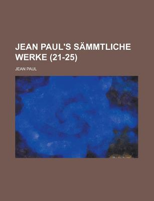 Jean Paul's Sammtliche Werke (21-25 ) - United States Congress Joint, and Paul, Jean
